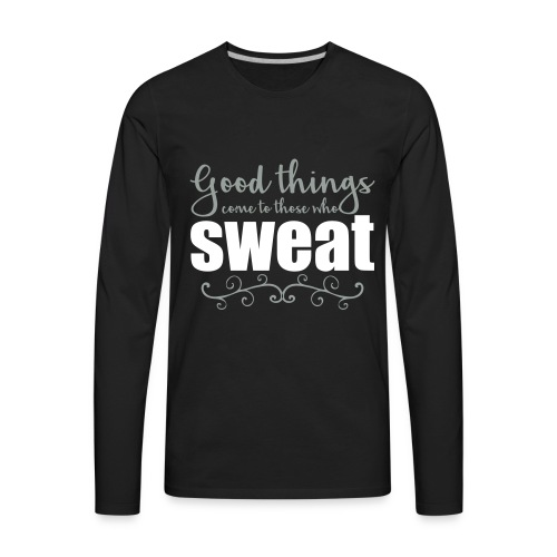good things come to those who sweat - Men's Premium Long Sleeve T-Shirt