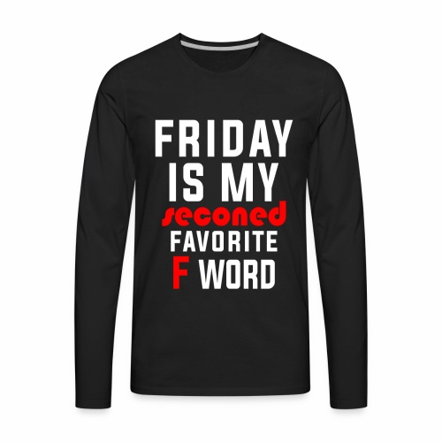 BECAUSE FRIDAY RULES!! - Men's Premium Long Sleeve T-Shirt
