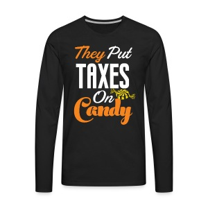 They Put Taxes On Candy! - Men's Premium Long Sleeve T-Shirt
