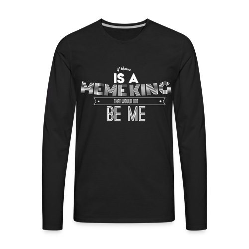 Meme King Apparel - Men's Premium Long Sleeve T-Shirt