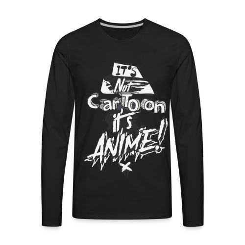 It's Not Cartoon It's Anime - Men's Premium Long Sleeve T-Shirt