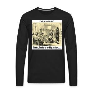 Thanks For Nothing! - Men's Premium Long Sleeve T-Shirt