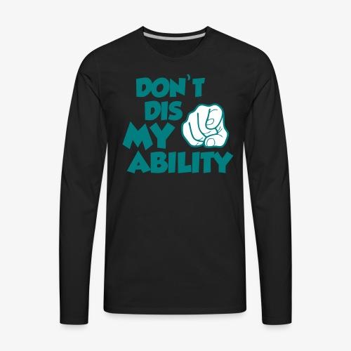 Abili-tee'sDont Dis my Ability - Men's Premium Long Sleeve T-Shirt