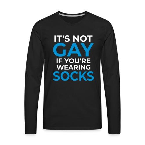 It's not gay if you're wearing socks! (dark bg) - Men's Premium Long Sleeve T-Shirt