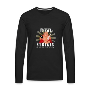 Get Your Mind Out of the Gutter - BOWL STRIKES - Men's Premium Long Sleeve T-Shirt