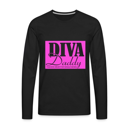 Diva Daddy™ FASHION WEAR FOR SINGLE MOMS - Men's Premium Long Sleeve T-Shirt