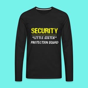 Security Little Sister Protection Squad Big T-Shir - Men's Premium Long Sleeve T-Shirt