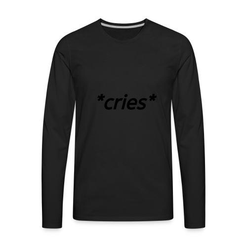 *cries* (black) - Men's Premium Long Sleeve T-Shirt