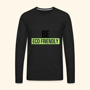 Be ecofriendly - Men's Premium Long Sleeve T-Shirt