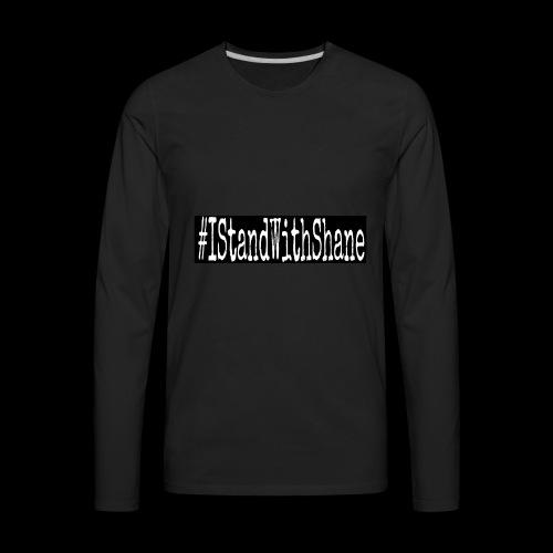 #IStandWithShane T-Shirt - Men's Premium Long Sleeve T-Shirt