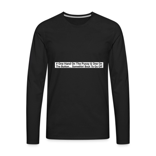 One hand on the button - Men's Premium Long Sleeve T-Shirt