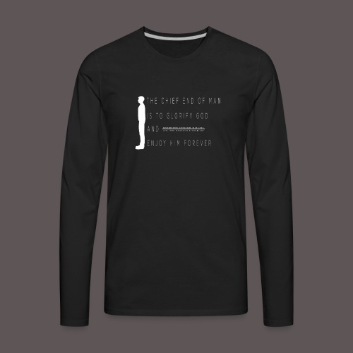 Chief End Of Man - Men's Premium Long Sleeve T-Shirt