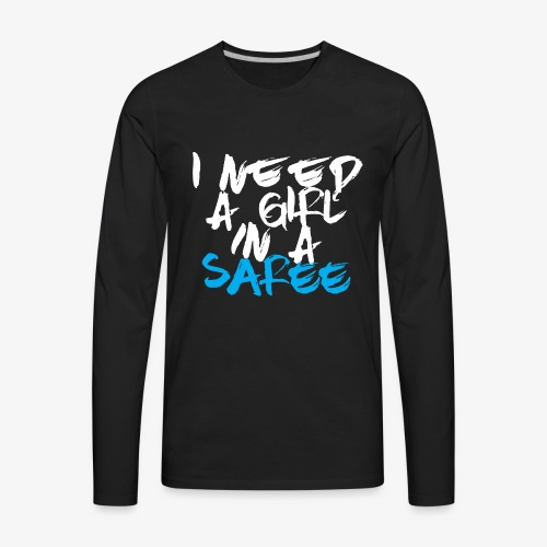 I need a girl in a Saree (White/Blue) - Men's Premium Long Sleeve T-Shirt