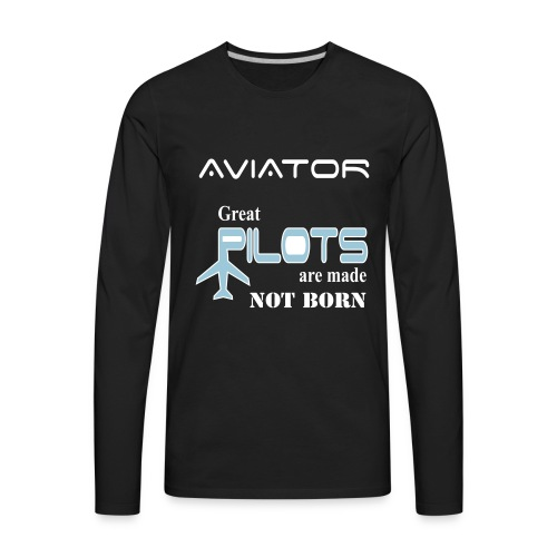 Great Pilots are made not born. buy now! - Men's Premium Long Sleeve T-Shirt