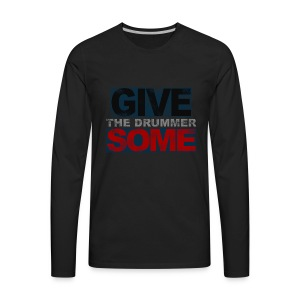 GIVE THE DRUMMER SOME - Men's Premium Long Sleeve T-Shirt