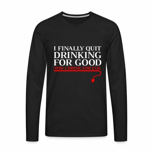 I Drink for Evil - Men's Premium Long Sleeve T-Shirt