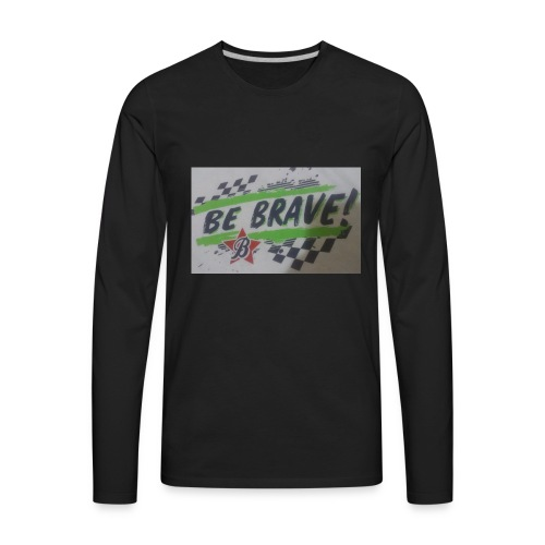 The be brave shirt - Men's Premium Long Sleeve T-Shirt