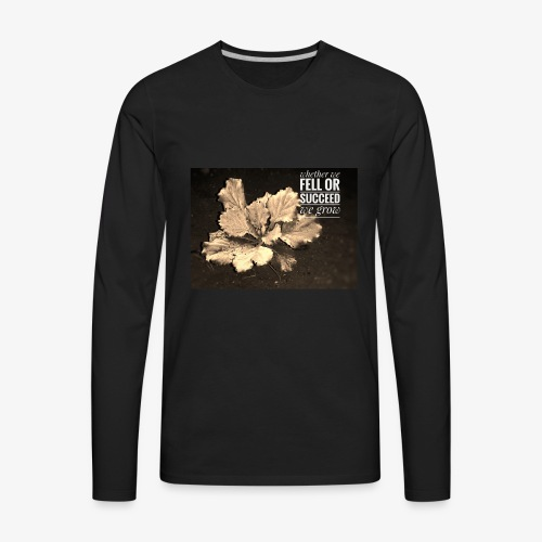 Whether we fell or succeed, we grow - Men's Premium Long Sleeve T-Shirt