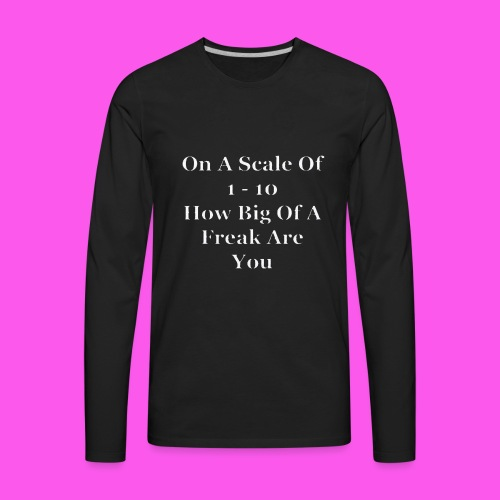 How big a freak are you? - Men's Premium Long Sleeve T-Shirt