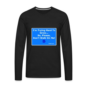 I'm trying to grow... Don't walk on ME! - Men's Premium Long Sleeve T-Shirt
