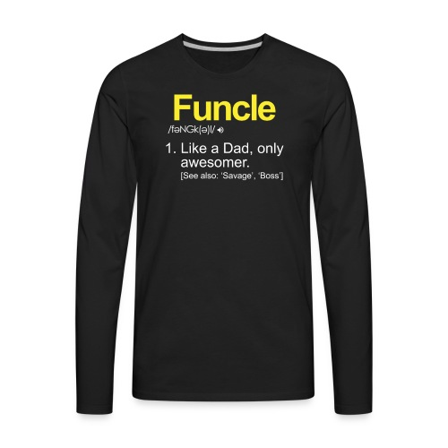 The FUNCLE Shirt - Like A Dad Only Awesomer - Men's Premium Long Sleeve T-Shirt