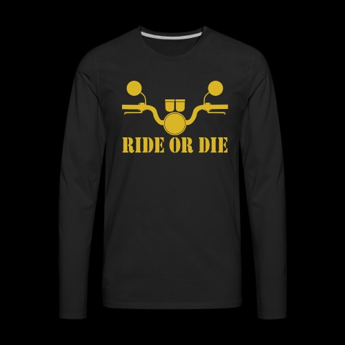 RIDE OR DIE - Men's Premium Long Sleeve T-Shirt