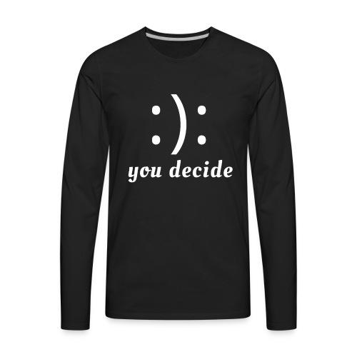 :): you decide (white writing) - Men's Premium Long Sleeve T-Shirt