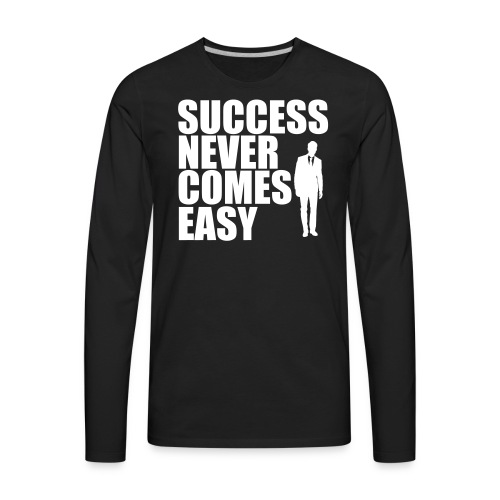 Success Never Comes Easy - Men's Premium Long Sleeve T-Shirt