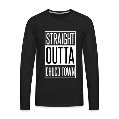 Straight Outta Chuco Town T-Shirts - Men's Premium Long Sleeve T-Shirt