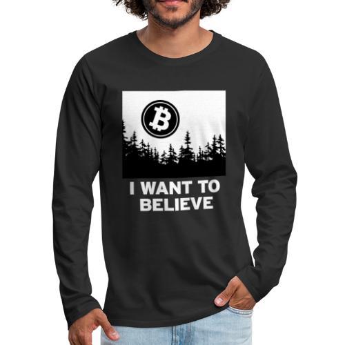 I Want to Believe ... - Bitcoin Shirt Design - Men's Premium Long Sleeve T-Shirt