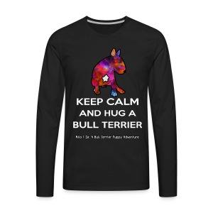 Bull Terrier: Keep Calm and hug a Bully Terrier - Men's Premium Long Sleeve T-Shirt