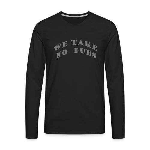 We Take No Dubs Logo - Men's Premium Long Sleeve T-Shirt