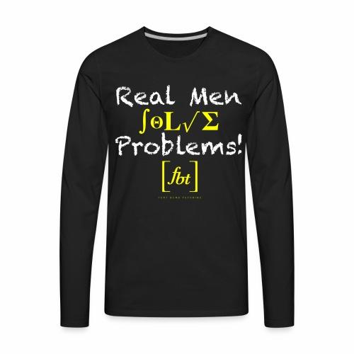 Real Men Solve Problems! [fbt] - Men's Premium Long Sleeve T-Shirt