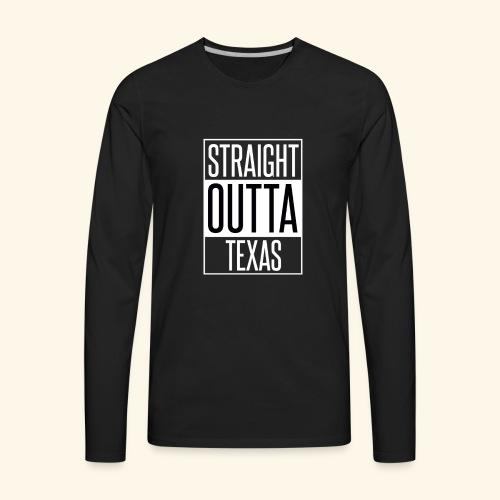 Straight Outta Texas - Men's Premium Long Sleeve T-Shirt