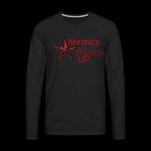 MEMEZ ARE FUCKED UP (SPECIAL) - Men's Premium Long Sleeve T-Shirt