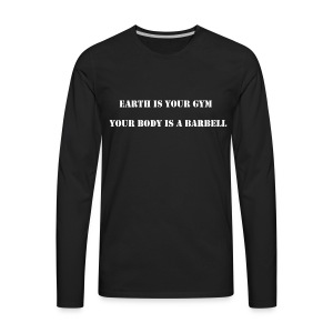 EARTH IS YOUR GYM YOUR BODY IS A BARBELL - Men's Premium Long Sleeve T-Shirt