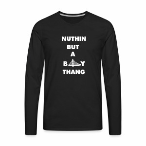 Nothing but a Bay Thang - Men's Premium Long Sleeve T-Shirt
