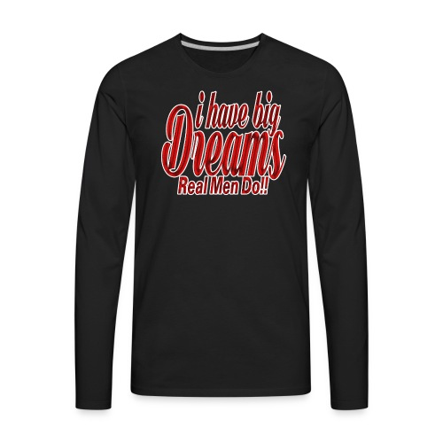 real men dream big - Men's Premium Long Sleeve T-Shirt