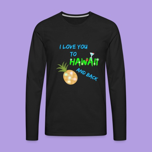I Love You To Hawaii and Back - Men's Premium Long Sleeve T-Shirt