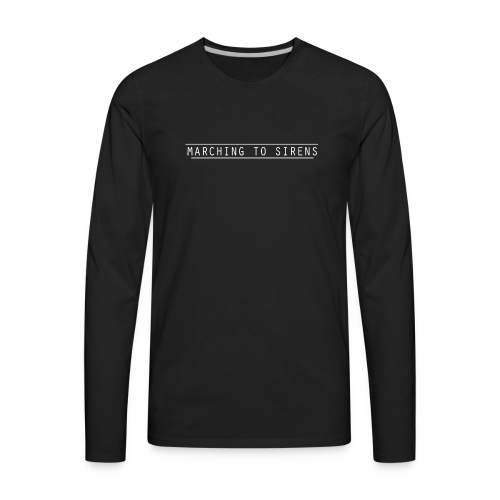 MARCHING TO SIRENS TEXT - Men's Premium Long Sleeve T-Shirt