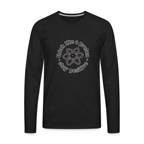 think like a proton and stay positive merchandise - Men's Premium Long Sleeve T-Shirt
