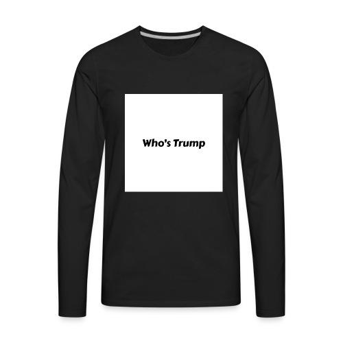 Who's Trump - Men's Premium Long Sleeve T-Shirt