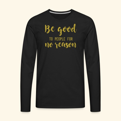 Be good - Men's Premium Long Sleeve T-Shirt