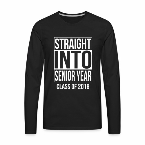 Straight Into Senior Year 2018 - Men's Premium Long Sleeve T-Shirt
