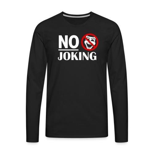 No Joking Public warning Grumpy Parody Miserable - Men's Premium Long Sleeve T-Shirt