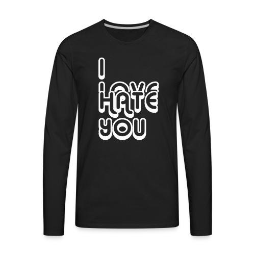 I LOVE HATE YOU - Men's Premium Long Sleeve T-Shirt