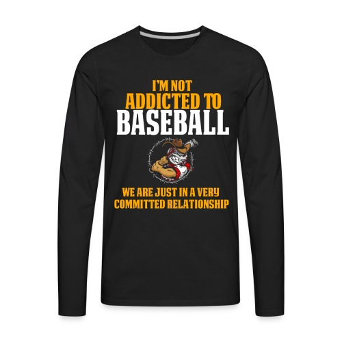 and Funny Baseball Design I'm Not Addicted - Men's Premium Long Sleeve T-Shirt