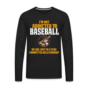 Cool and Funny Baseball T Shirt I'm Not Addicted - Men's Premium Long Sleeve T-Shirt