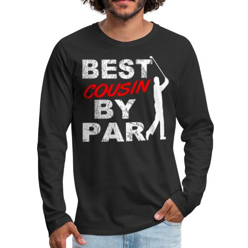 Best Cousin By Par Funny Golf Gift For Golf Loving Cousin Golfers - Men's Premium Long Sleeve T-Shirt