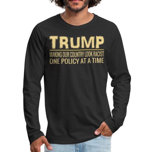 Funny Anti Trump Tweet Making Our Country Look Racist - Men's Premium Long Sleeve T-Shirt